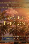 By the Waters of Babylon: A Captive's Song - Psalm 137 (#02 in Psalm Series) Paperback