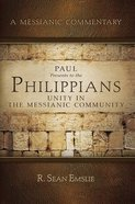 Paul Presents to the Philippians: Unity in the Messianic Community (Messianic Commentary Series) Paperback