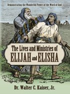 Lives and Ministries of Elijah and Elisha: Demonstrating the Wonderful Power of the Word of God (Biblical Character Studies Series) Paperback