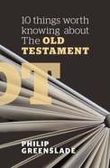 10 Things Worth Knowing About the Old Testament Paperback