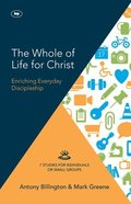 The Whole Life of Christ: Enriching Everyday Discipleship (7 Studies) Pb Large Format