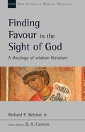 Finding Favour in the Sight of God: A Theology of Wisdom Literature (New Studies In Biblical Theology Series) Paperback