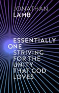 Essentially One: Striving For the Unity That God Loves Paperback