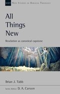 All Things New: Revelation as Canonical Capstone (New Studies In Biblical Theology Series) Paperback