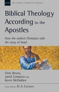 Biblical Theology According to the Apostles: How the Earliest Christians Told the Story of the Old Testament (New Studies In Biblical Theology Series) Paperback