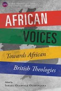 African Voices: Towards African British Theologies (Global Perspectives Series) Paperback
