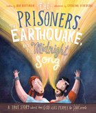 Prisoners, the Earthquake and the Midnight Song, the: A True Story About How God Uses People to Save People Hardback