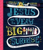 Jesus and the Very Big Surprise: A True Story About Jesus, His Return, and How to Be Ready (Tales That Tell The Truth Series) Paperback