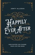 Happily Ever After: How Easter Can Change Your Life For Good Paperback