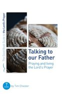 Talking to Our Father: Praying and Living the Lord's Prayer (7 Studies) (The Good Book Guides Series) Paperback