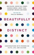 Beautifully Distinct: Conversations With Friends on Faith, Life, and Culture Paperback
