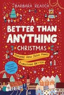 A Better Than Anything Christmas: Explore How Jesus Makes Christmas Better Paperback