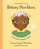 Betsey Stockton: The Girl With a Missionary Dream (Do Great Things For God Series) Hardback