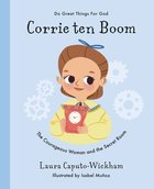 Corrie Ten Boom: The Courageous Woman and the Secret Room (Do Great Things For God Series) Hardback