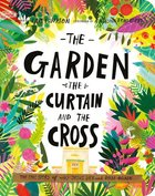Garden, the Curtain, and the Cross, The: The True Story of Why Jesus Died and Rose Again (Tales That Tell The Truth Series) Board Book
