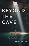 Beyond the Cave: A Philosopher's Quest For Truth Paperback