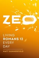 Zeo: Living Romans 12 Every Day Paperback