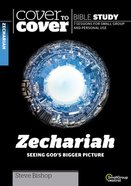 Zechariah: Seeing God's Bigger Picture (7 Sessions) (Cover To Cover Bible Study Guide Series) Paperback