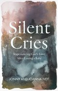 Silent Cries: Experiencing God's Love After Losing a Baby Paperback