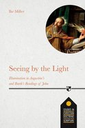 Seeing By the Light: Illumination in Augustine's and Barth's Readings of John Paperback