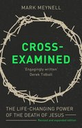 Cross-Examined: The Life-Changing Power of the Death of Jesus Paperback