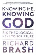 Knowing Me, Knowing God: Six Theological Keys to Scripture Paperback
