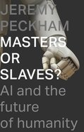 Masters Or Slaves?: Ai and the Future of Humanity Paperback