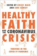 Healthy Faith and the Coronavirus Crisis: Thriving in the Covid-19 Pandemic Paperback