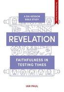 Revelation: Faithfulness in Testing Times (Whole Life Series) Paperback