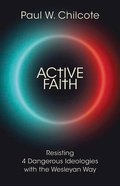 Active Faith: Resisting 4 Dangerous Ideologies With the Wesleyan Way Paperback