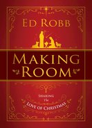 Making Room: Sharing the Love of Christmas (4 Sessions) Paperback