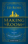 Making Room: Sharing the Love of Christmas (4 Sessions) (Leader Guide) Paperback