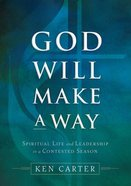God Will Make a Way: Spiritual Life and Leadership in a Contested Season Paperback