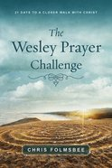 The Wesley Prayer Challenge: 21 Days to a Closer Walk With Christ (Participant Book) Paperback