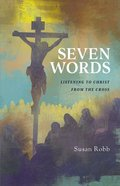 Seven Words: Listening to Christ From the Cross Paperback