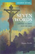 Seven Words: Listening to Christ From the Cross (Leader Guide) Paperback