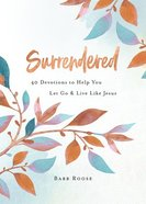 Surrendered: 40 Devotions to Help You Let Go and Live Like Jesus Paperback