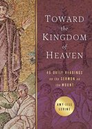 Toward the Kingdom of Heaven: 40 Daily Readings on the Sermon on the Mount Paperback