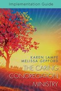 The Caring Congregation Ministry (Implementation Guide) Paperback