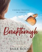 Breakthrough: Finding Freedom in Christ (Women's Bible Study Participant Workbook) Paperback
