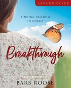 Breakthrough: Finding Freedom in Christ (Women's Bible Study Leader Guide) Paperback