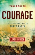 Courage: Jesus and the Call to Brave Faith (Leader Guide) Paperback