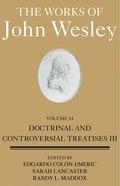 Works of John Wesley: Doctrinal and Controversial Treatises III (Vol 14) Hardback