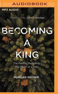 Becoming a King: The Path to Restoring the Heart of a Man (Mp3) CD