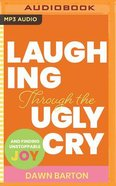 Laughing Through the Ugly Cry: ...And Finding Unstoppable Joy (Mp3) CD