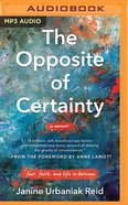 The Opposite of Certainty: Fear, Faith, and Life in Between (Mp3) CD
