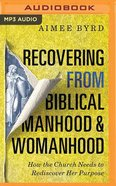 Recovering From Biblical Manhood and Womanhood: How the Church Needs to Rediscover Her Purpose (Mp3) CD