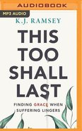 This Too Shall Last: Finding Grace When Suffering Lingers (Mp3) CD