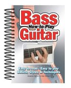 How to Play Bass Guitar - Easy to Read, Easy to Play Basics, Styles and Techniques (Easy-to-use Series) Spiral