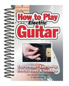 How to Play Electric Guitar - Easy to Read, Easy to Play; Effects, Styles and Technique (Easy-to-use Series) Spiral